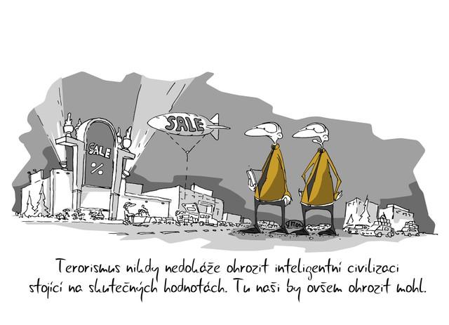 Kreslený vtip: Terorismus nikdy nedokáže ohrozit inteligentní civilizaci stojící na skutečných hodotách. Tu naši by ovšem ohrozit mohl. Autor: Marek Simon
