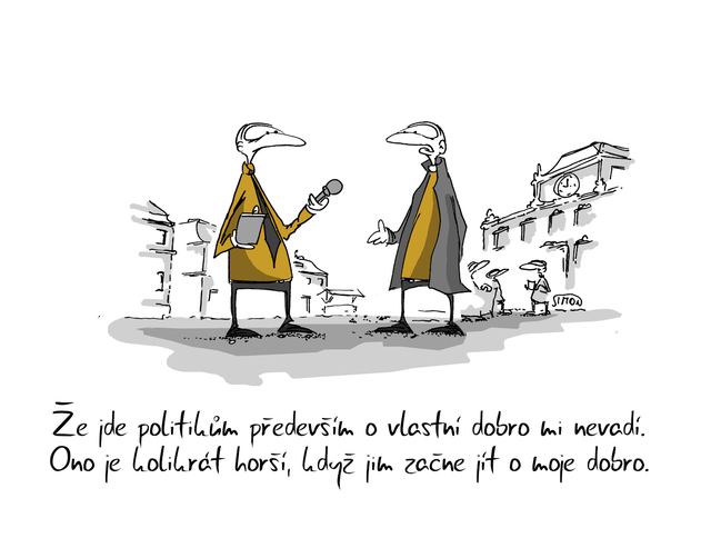 Kreslený vtip: Že jde politikům především o vlastní dobro mi nevadí. Ono je kolikrát horší, když jim začne jít o moje dobro. Autor: Marek Simon