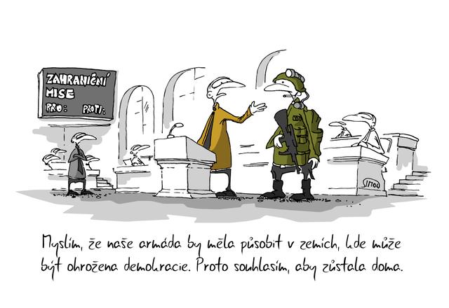 Kreslený vtip: Myslím, že naše armáda by měla působit v zemích, kde může být ohrožena demokracie. Proto souhlasím, aby zůstala doma. Autor: Marek Simon